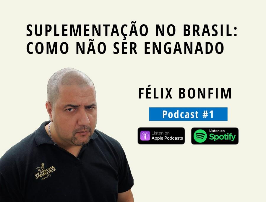 Suplementação no Brasil: Como não ser enganado?   Com FÉLIX BONFIM (Podcast #1)