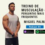 Treino de Musculação - Perguntas mais frequentes | Com MIGUEL PALMA (Podcast #4)