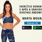 Exercício durante e após a gravidez & Diástase abdominal | Com MARTA MOURA (Podcast #3)