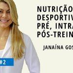 Nutrição Desportiva pré, intra e pós-treino   Com JANAÍNA GOSTON (Podcast #2)