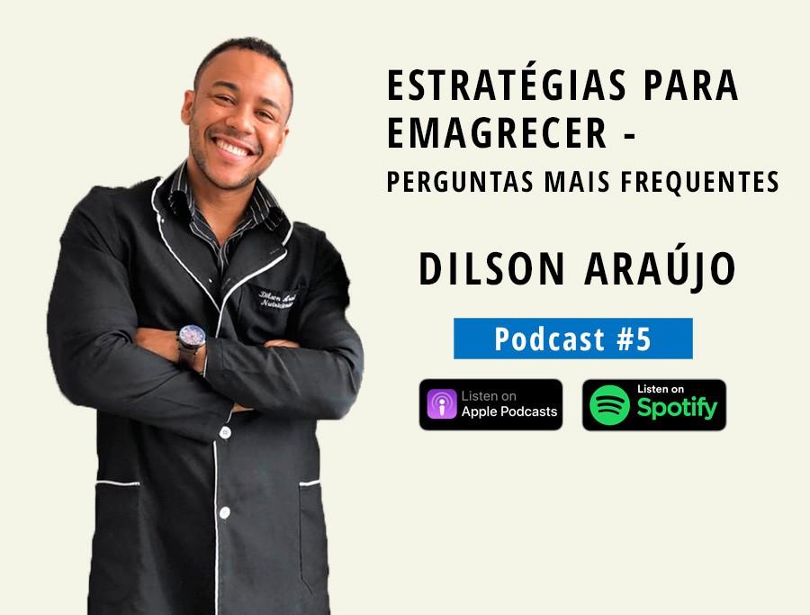 Estratégias para Emagrecer - Perguntas mais frequentes   Com DILSON ARAÚJO (Podcast #5)