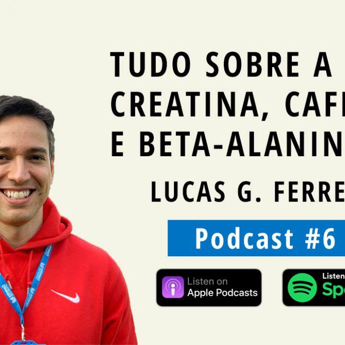 Tudo sobre a Creatina, Cafeína e Beta-Alanina | Com LUCAS GUIMARÃES FERREIRA (Podcast #6)